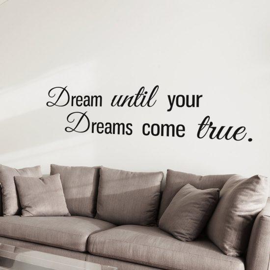 dream-until-your-dreams-come-true-muursticker-woonkamer-quote-tekst-inspiratie-positief slaapkamer woonkamer